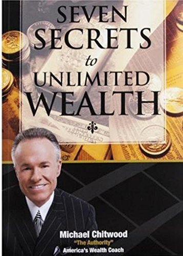 Seven Secrets to Unlimited Wealth - Michael Chitwood